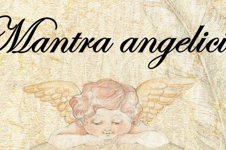 Mantra Angelici per la guarigione, la protezione nostra e altrui.
